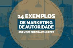 14 exemplos de Marketing de Autoridade que você precisa conhecer