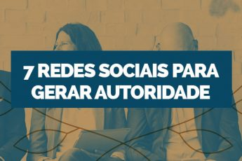 Sete redes sociais para gerar autoridade