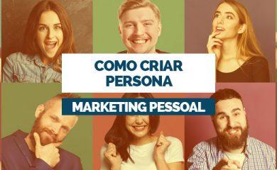 Como criar persona na estratégia de marketing pessoal