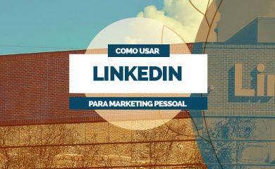 Como usar linkedin para marketing pessoal