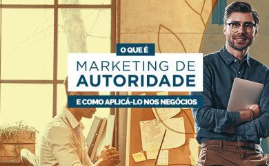 O que é Marketing de Autoridade e como aplicá-lo nos negócios