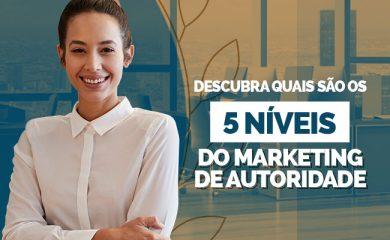Descubra quais são os 5 níveis de Marketing de Autoridade