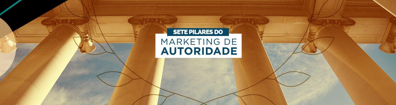 Sete pilares do Marketing de Autoridade
