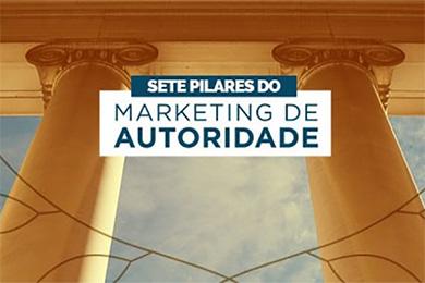 Conheça os 7 pilares do Marketing de Autoridade